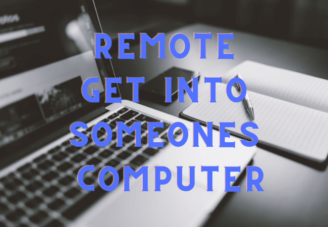 remote get into someons computer